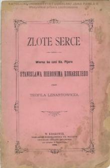 Złote serce : wiersz ku czci ks. Pijara Stanisława Hieronima Konarskiego / przez Teofila Lenartowicza.