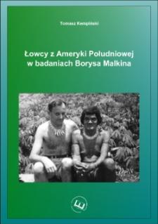 Łowcy z Ameryki Południowej w badaniach Borysa Malkina / Tomasz Kempiński