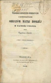 Wiadomości historyczno-numizmatyczne o koronacyach obrazów Matki Boskiéj w dawnéj Polsce / podał Tymoteusz Lipiński.