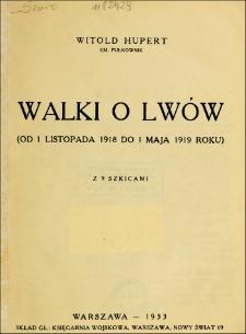 Walka o Lwów : (od 1 listopada 1918 do 1 maja 1919 roku) / Witold Hupert.