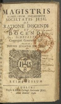 Magistris Scholarum Inferiorum Societatis Jesu De Ratione Discendi et Docendi, Ex Decreto Congregat: Generalis XIV / Auctore Josepho Juventio [...].