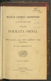 Mathiæ Casimiri Sarbiewski e Societate Jesu Poloni Poemata omnia : ad usum alumnorum S. J.