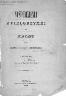 Wspomnienia z pielgrzymki do Rzymu / przez kapłana dyjecezyji przemyślskiej napisane.