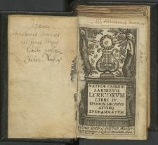 Mathiæ Casimiri Sarbievii Lyricorvm Libri IV ; Epodon Lib. Vnvs ; Alterq[ue] Epigrammatvm.