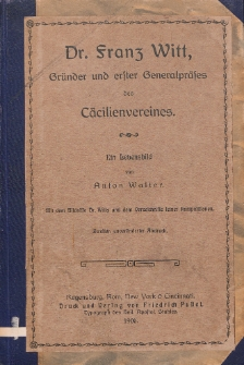 Dr. Franz Witt : Gründer und erster Generalpräses des Cäcilienvereines : ein Lebensbild / von Anton Walter