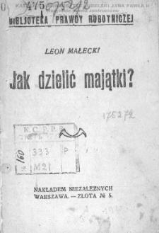 Jak dzielić majątki / Leon Małecki.