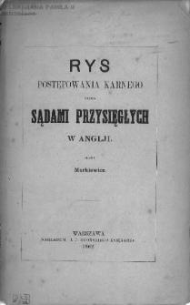 Rys postępowania karnego przed sądami przysięgłych w Anglji / skreślił Markiewicz.