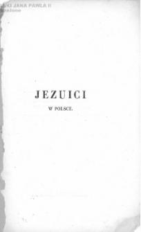 Jezuici w Polsce : rys historyczny / przez Jedrzeja Moraczewskiego ; wyd. i przypisami pomnożył J. N. J.