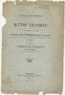 Lettre ouverte a monsieur le comte Pierre Golénistchev-Koutousov au sujet de la liberté de conscience en Russie / George Moszyński.