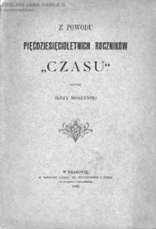 """Z powodu pięćdziesięcioletnich roczników """"Czasu"""" / napisał Jerzy Moszyński."""