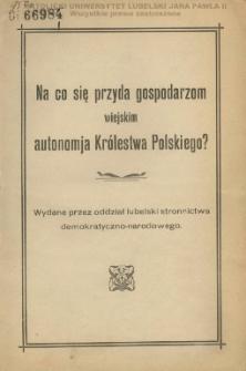 Na co się przyda gospodarzom wiejskim autonomja Królestwa Polskiego.