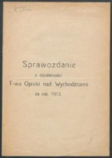 Sprawozdanie z Działalności T-wa Opieki nad Wychodźcami za Rok 1913.