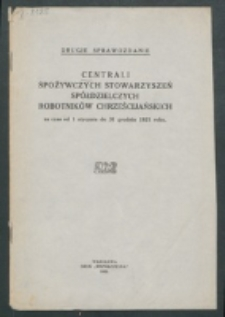 2 Sprawozdanie Centrali Stowarzyszeń Spożywczych Robotników Chrześcijańskich za Okres od 1 stycznia do 31 grudnia 1921 r.