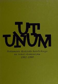 Ut unum : dokumenty Kościoła katolickiego na temat ekumenizmu : 1982-1998 / red.: Stanisław Celestyn Napiórkowski, Krzysztof Leśniewski, Jadwiga Leśniewska.