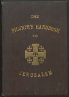 The pilgrim's handbook to Jerusalem and its neighbourhood / by Wilfrid C. Robinson ; from the French by Liévin de Hamme.