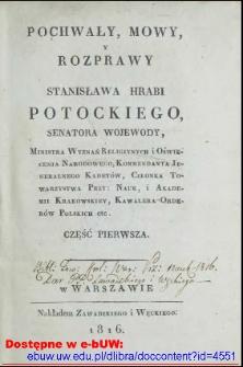 Pochwały, mowy, y rozprawy Stanisława hrabi Potockiego, Senatora Wojewody [...].