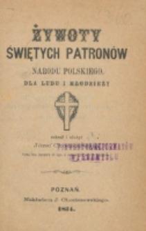 Żywoty świętych patronów narodu polskiego : dla ludu i młodzieży / zebrał i ułożył Józef Chociszewski.