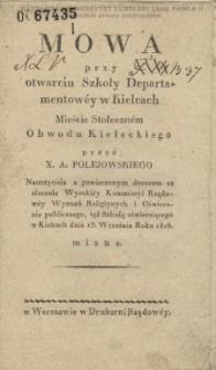 Mowa przy otwarciu Szkoły Departamentowéy w Kielcach, mieście Stołeczném Obwodu Kieleckiego / przez A. Polejowskiego.