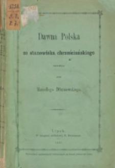 Dawna Polska ze stanowiska chrześciańskiego rozważana / przez Marcellego Dłużniewskiego.
