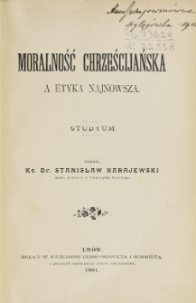 Moralność chrześcijańska a etyka najnowsza : studyum / Stanisław Narajewski.