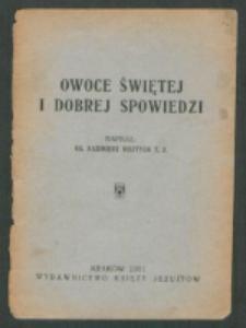 Owoce świętej i dobrej spowiedzi / napisał Kazimierz Bisztyga.