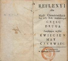 Reflexyi Albo Myśli Chrześciańskich Na cały Rok rozłożonych. Cz. 2, Zamykaiąca w sobie Kwiecien, May, Czerwiec.