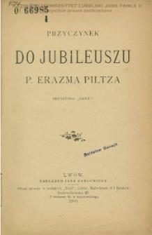 """Przyczynek do jubileuszu P. Erazma Piltza redaktora """"Kraju"""" / [Jan Karłowicz]."""