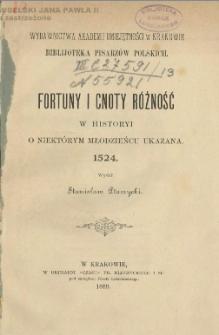 Fortuny i cnoty różność w Historyi o niektórym młodzieńcu ukazana, 1524 / wyd. Stanisław Ptaszycki.