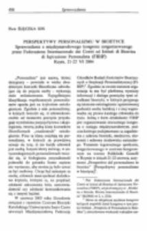 Perspektywy personalizmu w bioetyce.Sprawozdanie z międzynarodowego kongresu zorganizowanego przez Federazione Internazionale dei Centri ed Istituti di Bioetica di Ispirazione Personalista, Rzym, 21-22 VI 2004.