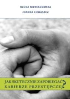Jak skutecznie zapobiegać karierze przestępczej? / Iwona Niewiadomska, Joanna Chwaszcz.
