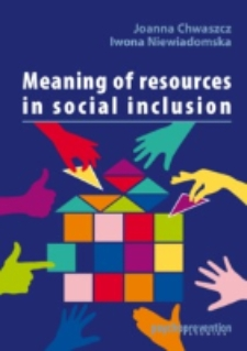 Meaning of resources in social inclusion monografia / Joanna Chwaszcz, Iwona Niewiadomska.