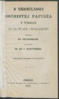 O nieomylności osobistej papieża w wyrokach co do wiary i moralności przeciw ks. Döllingerowi / napisał F. Wartenberg.