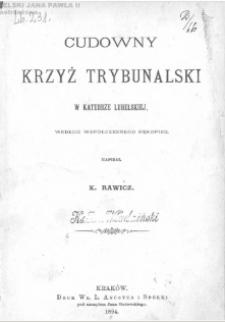 Cudowny krzyż trybunalski w katedrze lubelskiej : według współczesnego rękopisu / napisał K. Rawicz.