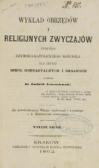 Wykład obrzędów i religijnych zwyczajów świętego rzymsko-katolickiego kościoła dla użytku młodzieży szkól gimnazjalnych i realnych / napisał Ludwik Lewartowski.