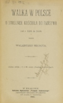 Walka w Polsce o stosunek Kościoła do państwa : (od r. 1434 - 1440) / przez Walentego Mikrota.