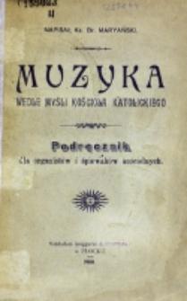 Muzyka wedle myśli Koscioła : podręcznik dla organistów i śpiewaków kościelnych / napisał ks. Br. Maryański.