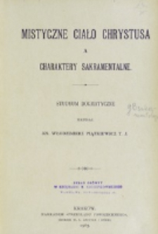 Mistyczne Ciało Chrystusa a charaktery sakramentalne : studyum dogmatyczne / napisał Włodzimierz Piątkiewicz.