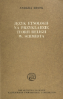Język etnologii na przykładzie teorii religii W. Schmidta : analiza metodologiczna / Andrzej Bronk.