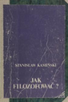 Jak filozofować? : studia z metodologii filozofii klasycznej / Stanisław Kamiński ; do dr. przygot. Tadeusz Szubka.