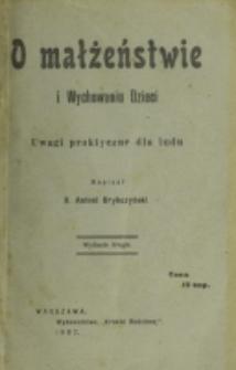 O małżeństwie i wychowaniu dzieci : uwagi praktyczne dla ludu / napisał Antoni Brykczyński.
