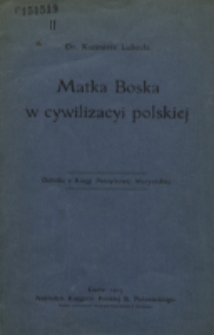 Matka Boska w cywilizacyi polskiej / Kazimierz Lubecki.