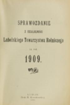 Sprawozdanie z Działalności Lubelskiego Towarzystwa Rolniczego za rok 1909