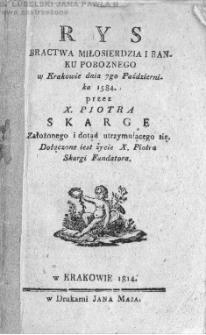 Rys Bractwa Miłosierdzia i Banku Poboznego w Krakowie dnia 7go Października 1584 / przez Piotra Skargę.