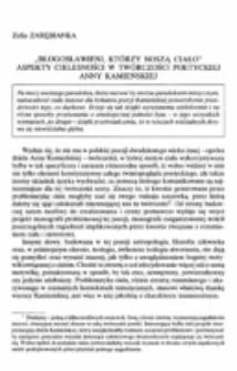 """""""Błogosławieni, którzy noszą ciało"""". Aspekty cielesności w twórczości poetyckiej Anny Kamieńskiej."""