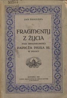 Fragmenty z życia Jego Świątobliwości Papieża Piusa XI w Polsce : 1918-1928 : w dziesięciolecie odzyskania samoistności państwowej / Jan Śnieszka.