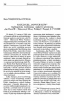 """Nauczyciel """"nowych słów"""". Ogólnopolska konferencja naukowo-artystyczna, Jan Paweł II - Odnowiciel Mowy Polskiej"""", Poznań, 2-3 V I 2009."""