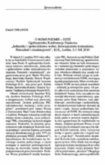 """O komunizmie - dziś. Ogólnopolska Konferencja Naukowa """"Jednostka i społeczeństwo wobec doświadczenia komunizmu. Przeszłość i teraźniejszość"""", KUL, Lublin, 2-3 X II 2010."""