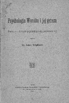 Psychologia Wundta i jej geneza : studyum z dziejów psychologii eksperymentalnej / napisał Adam Stögbauer.