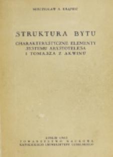 Struktura bytu : charakterystyczne elementy systemu Arystotelesa i Tomasza z Akwinu / Mieczysław Albert Krąpiec.