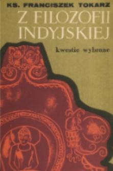 Z filozofii indyjskiej : kwestie wybrane / Franciszek Tokarz.